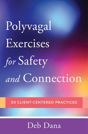 Polyvagal Exercises for Safety and Connection - Deb A. Dana