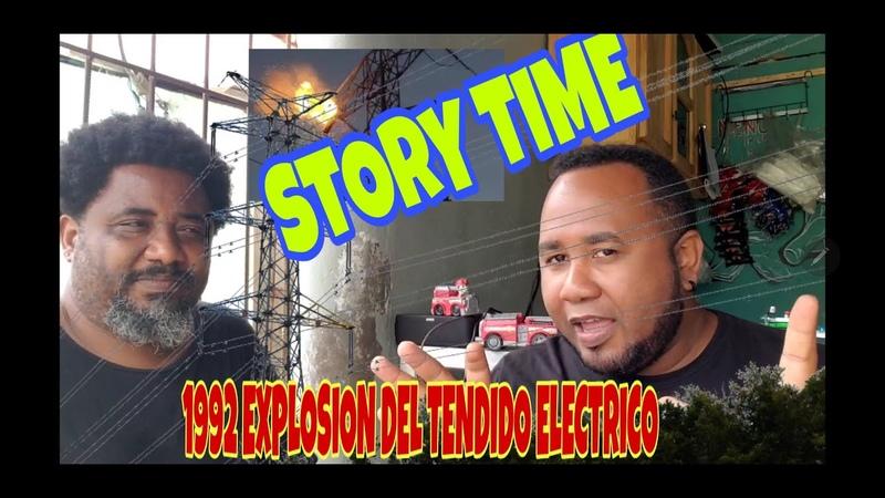 STORY TIME: 2:00 a.m. 1992 ACCIDENTE EXPLOSIÓN del tendido de ALTA TENSIÓN ELÉCTRICA Rep. Dom.