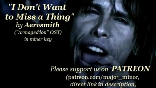 """""""I Don't Want to Miss a Thing"""" by Aerosmith (""""Armageddon"""" OST) in minor key"""